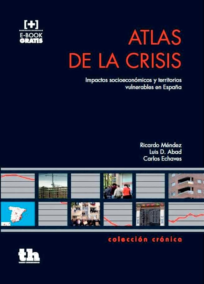 Atlas de la Crisis – Méndez, R.; Abad, L.D. y Echaves, C. Atlas de la crisis. Impactos socioeconómicos y territorios vulnerables en España. Valencia, Tirant lo Blanch, 2015, 300 páginas.